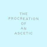the procreation of an ascetic