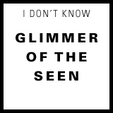 glimmer of the seen