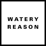 watery reason
